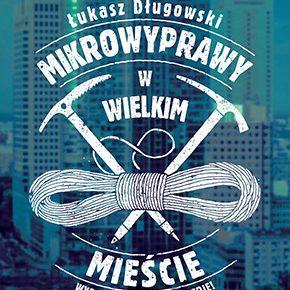 Łukasz Długowski Mikrowyprawy w Wielkim Mieście - okładka